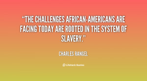 The challenges African-Americans are facing today are rooted in the ...