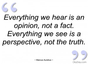 everything we hear is an opinion marcus aurelius