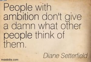 People With Ambition Don't Give A Damn What Other People Think Of ...
