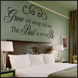 Grow Old Along With Me Vinyl Wall Quote - A Great Impression