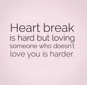 Loving someone who doesnt love you is harder.