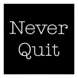Never Quit Quotes Inspirational Endurance Quote Print