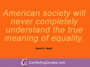 bryant h mcgill quotes american society will never completely ...