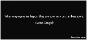 When employees are happy, they are your very best ambassadors. - James ...