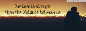 our love is stronger than the distance between us , Pictures