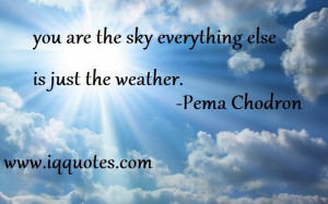 you are the sky everything else is just the weather…""