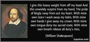 ... sacred state, With mine own breath release all duty's rites. - William
