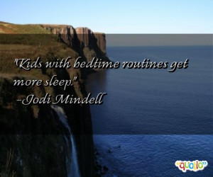 Kids with bedtime routines get more sleep .