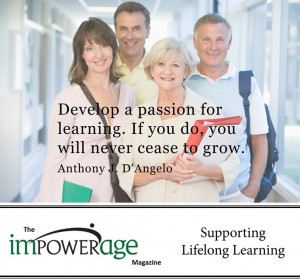Develop a passion for learning. If you do, you will never cease to ...