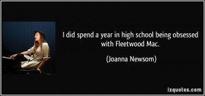 ... year in high school being obsessed with Fleetwood Mac. - Joanna Newsom