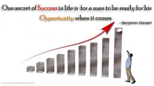 One secret of success in life is for a man to be ready for his ...