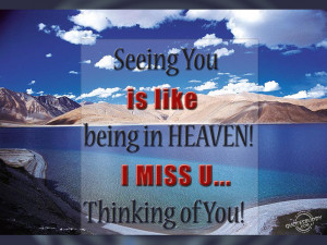 seeing you is like being in heaven i miss you thinking of you