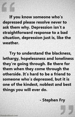 If you know someone who's depressed, please resolve never to ask them ...