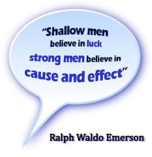 Shallow men believe in luck strong men believe in cause and effect