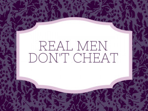 Real Men Don't Cheat