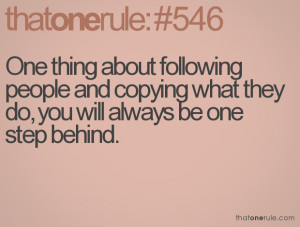 Quotes About People Copying Others http://www.thatonerule.com/search ...