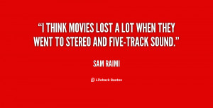think movies lost a lot when they went to stereo and five-track ...