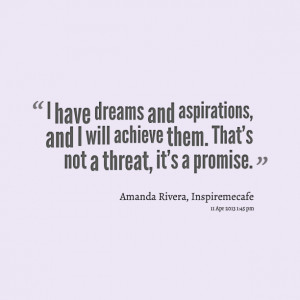 Quotes Picture: i have dreams and aspirations, and i will achieve them ...