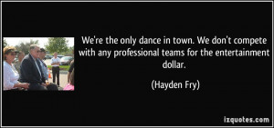 We're the only dance in town. We don't compete with any professional ...