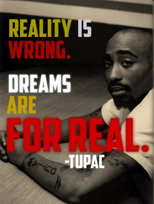 Tupac Shakur Picture Quote - Dreams Are Real - MLQuotes