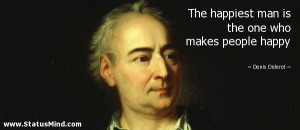 ... the one who makes people happy - Denis Diderot Quotes - StatusMind.com