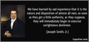 We have learned by sad experience that it is the nature and ...