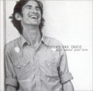 Townes Van Zandt Ain't Leavin' Your Love USA 5