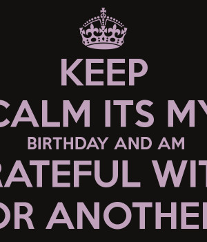 File Name : keep-calm-its-my-birthday-and-am-grateful-with-god-for ...