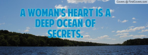 woman's heart is a deep ocean of secrets. , Pictures