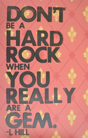 ... Lauryn Hill Lyrics: Don't Be A Hard Rock When You Really Are A Gem