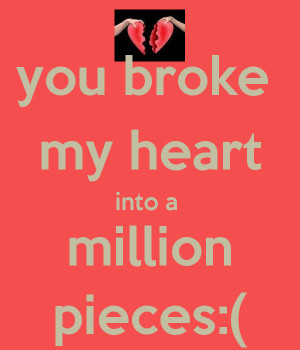 you broke my heart to million pieces