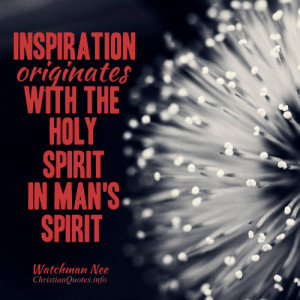Watchman Nee Quote – 3 Ways the Holy Spirit's Inspiration Leads to ...