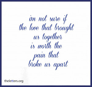 Not Sure if the love that brought us together ~ Break Up Quote