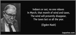 Indoors or out, no one relaxes In March, that month of wind and taxes ...