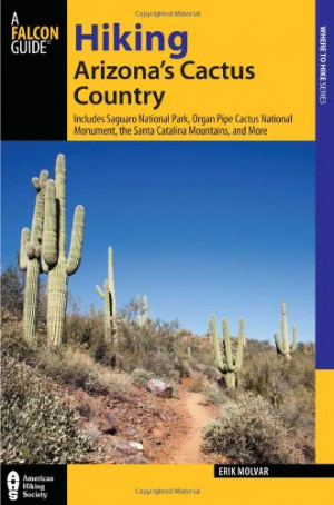 Hiking Arizona's Cactus Country, 3rd: Includes Saguaro National Park ...