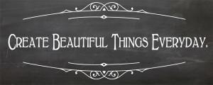 Create beautiful things everyday