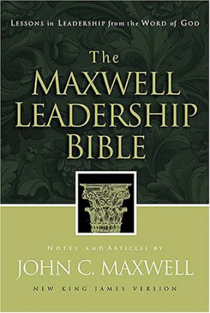 The Maxwell Leadership Bible: Lessons in Leadership from the Word of ...