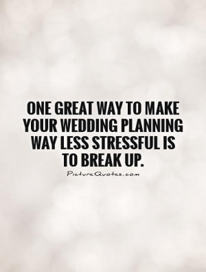 Break Up Quotes Wedding Quotes Stress Quotes Planning Quotes