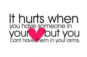 It hurts when you have someone in your heart but you can't have them ...