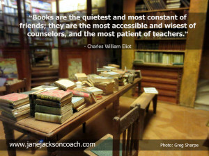 ... counselors, and the most patient of teachers – Charles William Eliot