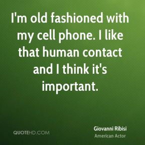 old fashioned with my cell phone i like that human contact and i