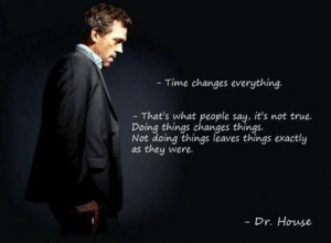 Time changes everything. That's what people ...