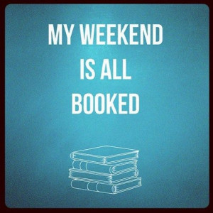 It's Friday and... my weekend is all BOOKED.