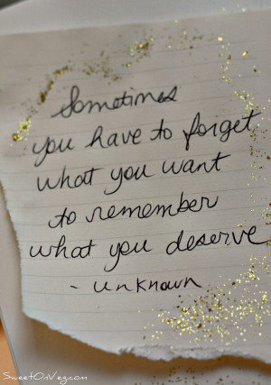 Sometimes you have to forget what you want to remember what you ...