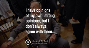 have opinions of my own, strong opinions, but I don't always agree ...