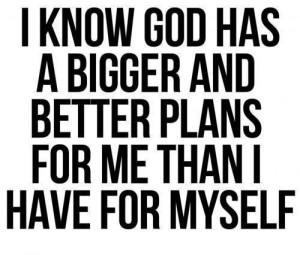 God Quotes | God ha s bigger and better plans