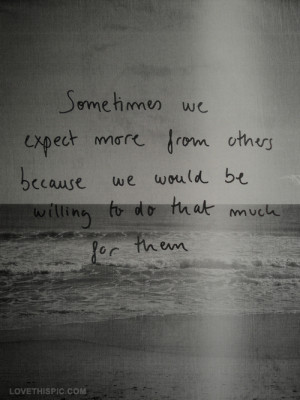 love sad quotes we others expect more from