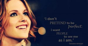 don't pretend to be perfect. I want people to see as I am ...