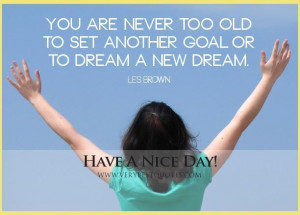 good morning quotes you are never too old to set another goal ...