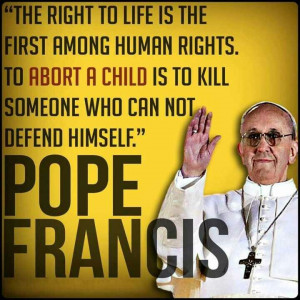 Pope Francis. Catholic. Abortion